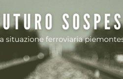 """""""Futuro sospeso"""": la situazione delle ferrovie piemontesi"""